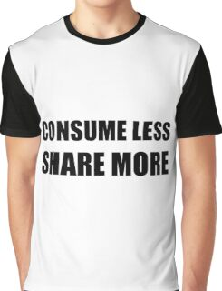 Consume Less Share More Graphic T-Shirt