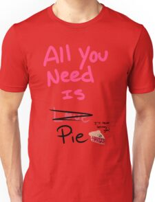 All you need is pie Unisex T-Shirt