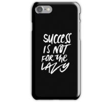 Success is not for the lazy iPhone Case/Skin
