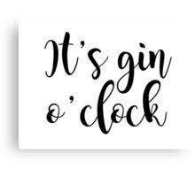 It's Gin o'clock Canvas Print