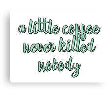 A little coffee never killed nobody Canvas Print