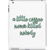 A little coffee never killed nobody iPad Case/Skin
