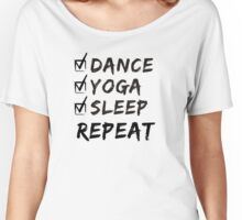 Dance, Yoga, Sleep, Repeat Women's Relaxed Fit T-Shirt