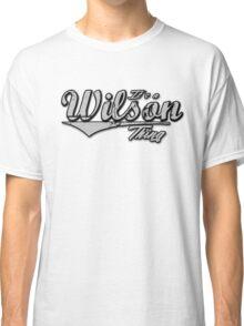 It's A Wilson Thing Family Name T-Shirt Classic T-Shirt