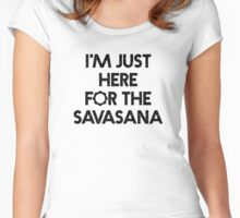 "Bestselling Yoga Shirt ""I'm Just Here for the Savasana"" - Yoga Clothes Women's Fitted Scoop T-Shirt"