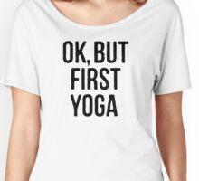 "Yoga Shirt - ""Ok, But First Yoga"" - Yoga Wear - Yoga Workout Women's Relaxed Fit T-Shirt"