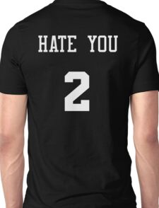 hate you 2 Unisex T-Shirt
