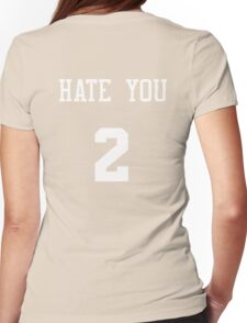 hate you 2 Womens Fitted T-Shirt