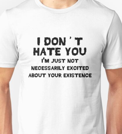 I don't hate you Unisex T-Shirt