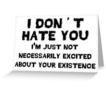 I don't hate you Greeting Card