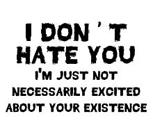 I don't hate you Photographic Print