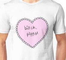 bitch please heart Unisex T-Shirt
