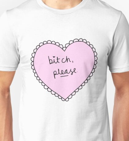 bitch please heart Unisex T-Shirt