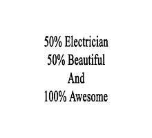 50% Electrician 50% Beautiful And 100% Awesome by supernova23