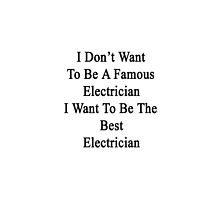 I Don't Want To Be A Famous Electrician I Want To Be The Best Electrician  by supernova23