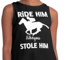 Ride Him Like You Stole Him Race Horse Contrast Tank
