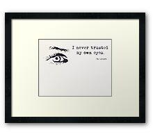 I never trusted my own eyes. Framed Print