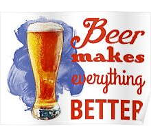 Beer Makes Everything Better Poster