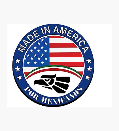 Made in America by Mexicans Photographic Print