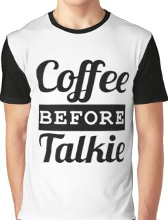 coffee before talkie Graphic T-Shirt