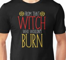 I descended from that witch who wouldn't burn Unisex T-Shirt