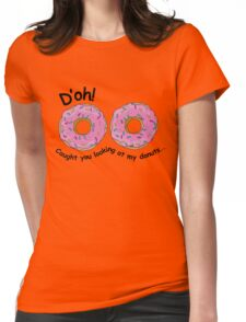 D'oh! Caught you looking at my donuts... Womens Fitted T-Shirt