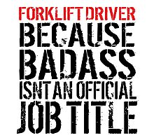 Funny 'Forklift Driver Because Badass Isn't an official Job Title' T-Shirt Photographic Print