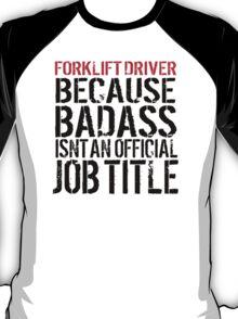 Funny 'Forklift Driver Because Badass Isn't an official Job Title' T-Shirt T-Shirt