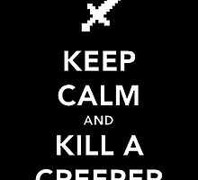 Keep Calm and Kill a Creeper  by GALD-Store