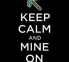 Keep Calm and Mine on Minecraft by GALD-Store