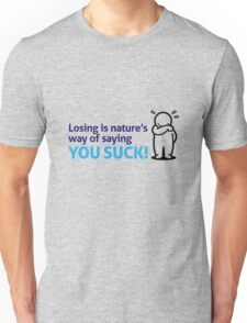 Nature wants to show you that you re shit! Unisex T-Shirt