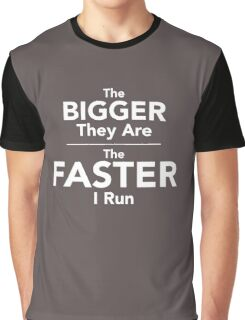 The Bigger They Are The Faster Graphic T-Shirt