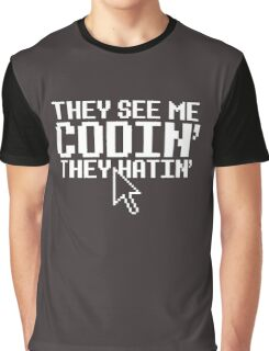 They see me Codin' they Hatin' Graphic T-Shirt