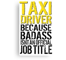 Funny 'Taxi Driver Because Badass Isn't an official Job Title' T-Shirt Canvas Print