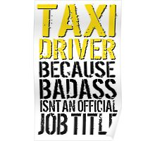 Funny 'Taxi Driver Because Badass Isn't an official Job Title' T-Shirt Poster