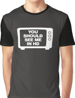 You Should See Me In HD Graphic T-Shirt