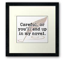Careful, or You'll End Up In My Novel Writer Framed Print