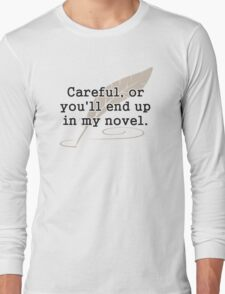 Careful, or You'll End Up In My Novel Writer Long Sleeve T-Shirt