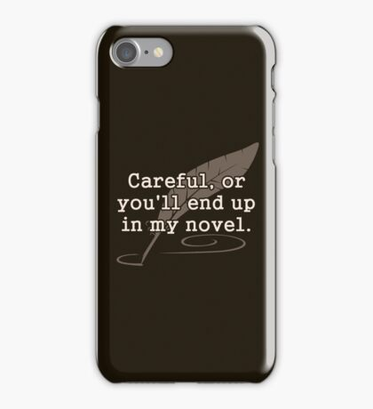 Careful, or You'll End Up In My Novel Writer iPhone Case/Skin