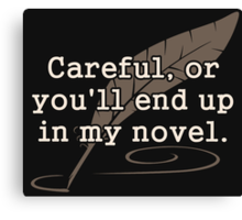Careful, or You'll End Up In My Novel Writer Canvas Print