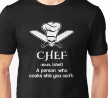 CHEF noun, (shef). A person who cooks shit you cant  Unisex T-Shirt