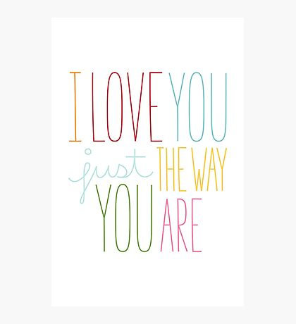 The Way You Are Photographic Print