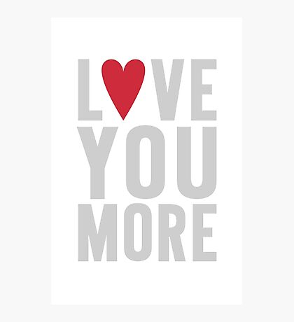 Love You More Photographic Print
