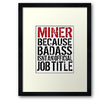 Cool 'Miner because Badass Isn't an Official Job Title' Tshirt, Accessories and Gifts Framed Print