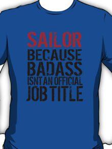 Funny 'Sailor Because Badass Isn't an official Job Title' T-Shirt T-Shirt