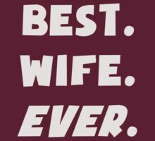 I Love My Worlds Best Wife Ever by TheShirtYurt
