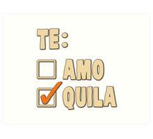 Te Amo Tequila Spanish Choice Art Print