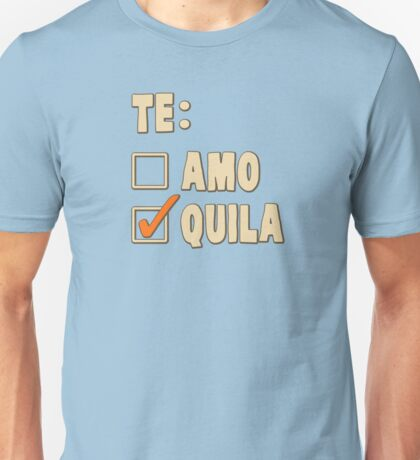 Te Amo Tequila Spanish Choice Unisex T-Shirt