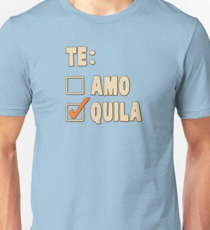 Te Amo Tequila Spanish Choice Unisex T-Shirt