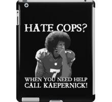 Support Police T-Shirt: Hate Cops - Call Kaepernick iPad Case/Skin